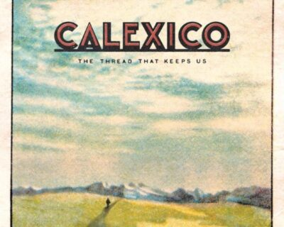 Calexico: 'The Thread That Keeps Us' (City Slang, 2018)
