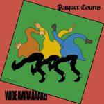 Parquet Courts: 'Wide Awake!' (Rough Trade, 2018)