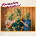 Phantastic Ferniture: 'Phantastic Ferniture' (Transgressive, 2018)