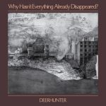 Deerhunter: 'Why Hasn't Everything Already Disappeared?' (4AD, 2019)
