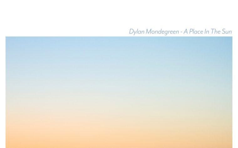 Dylan Mondegreen: 'A Place In The Sun' (auto-produzione, 2018)